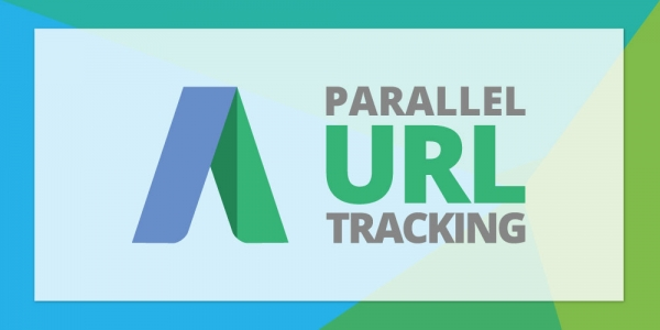 Google To Roll Out Parallel Tracking In Adwords